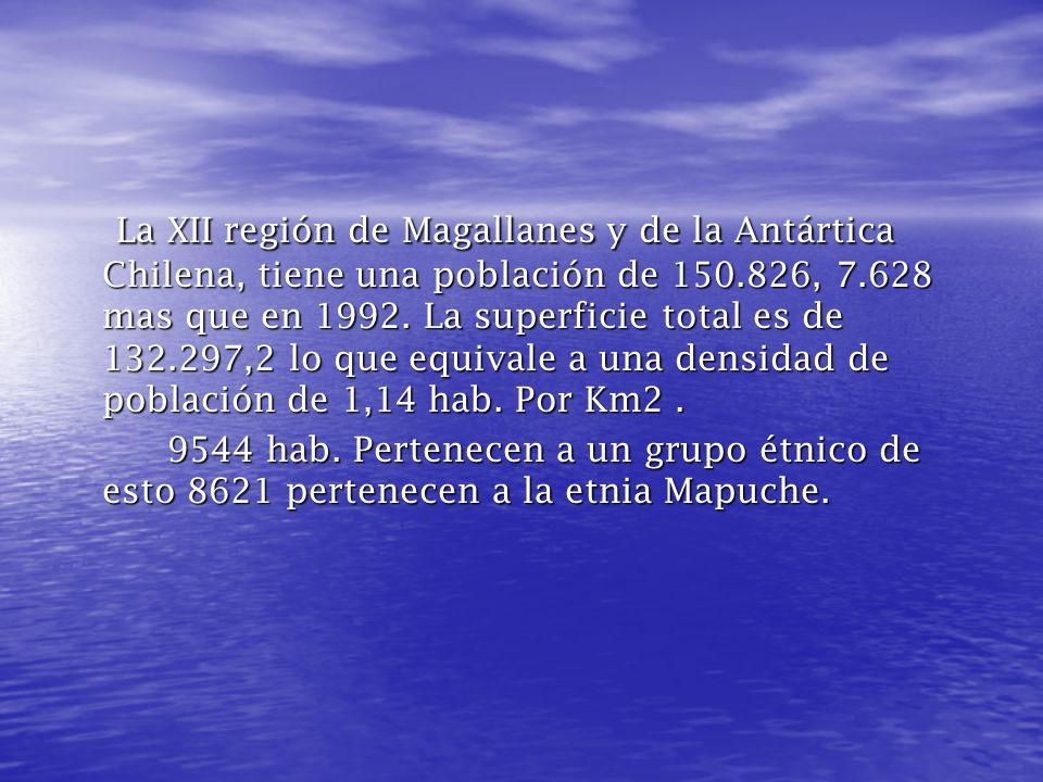 La XII región de Magallanes y de la Antártica Chilena, tiene una población de 150.826, 7.628 mas que en 1992. La superficie total es de 132.297,2 lo que equivale a una densidad de población de 1,14 hab. Por Km2 .