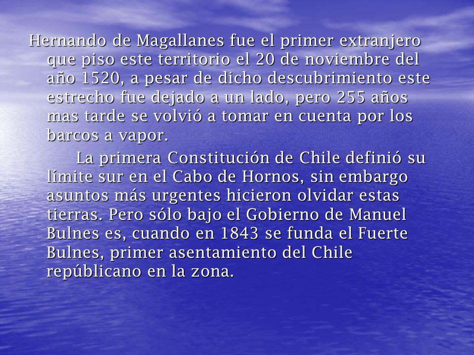 Hernando de Magallanes fue el primer extranjero que piso este territorio el 20 de noviembre del año 1520, a pesar de dicho descubrimiento este estrecho fue dejado a un lado, pero 255 años mas tarde se volvió a tomar en cuenta por los barcos a vapor.