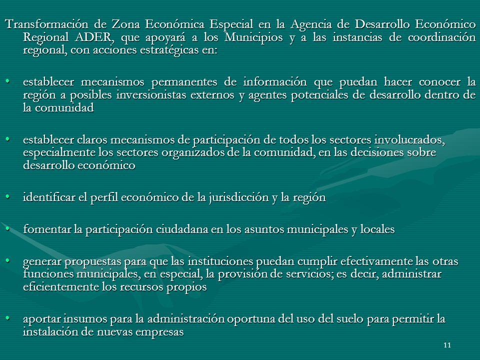 Transformación de Zona Económica Especial en la Agencia de Desarrollo Económico Regional ADER, que apoyará a los Municipios y a las instancias de coordinación regional, con acciones estratégicas en: