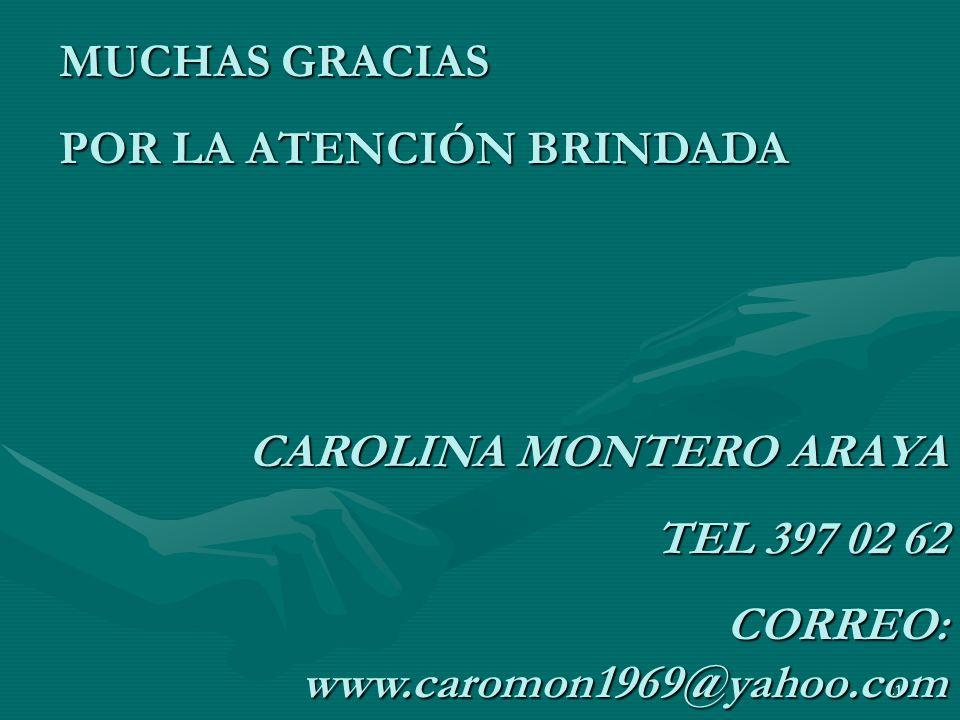 MUCHAS GRACIAS POR LA ATENCIÓN BRINDADA. CAROLINA MONTERO ARAYA.