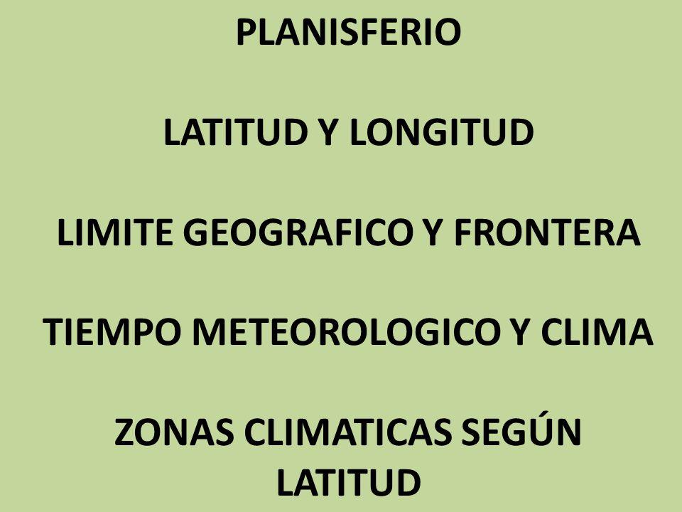 PLANISFERIO LATITUD Y LONGITUD LIMITE GEOGRAFICO Y FRONTERA TIEMPO METEOROLOGICO Y CLIMA ZONAS CLIMATICAS SEGÚN LATITUD