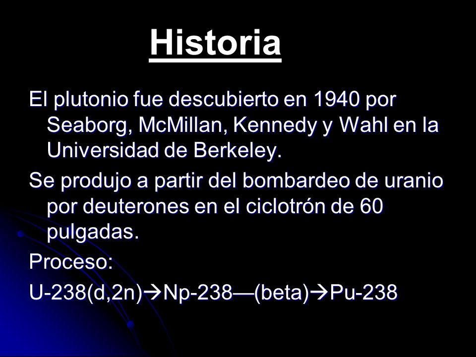 Historia El plutonio fue descubierto en 1940 por Seaborg, McMillan, Kennedy y Wahl en la Universidad de Berkeley.