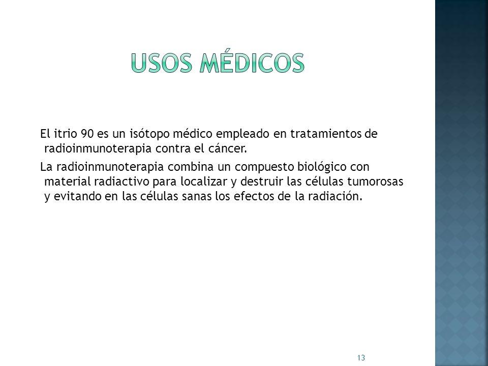 Usos médicosEl itrio 90 es un isótopo médico empleado en tratamientos de radioinmunoterapia contra el cáncer.