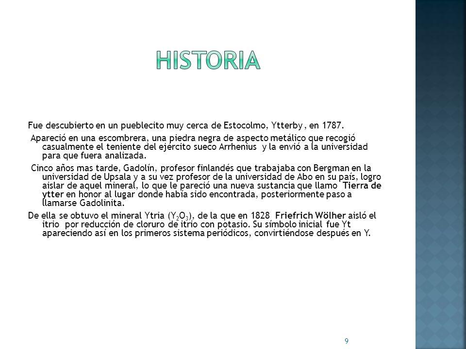 HistoriaFue descubierto en un pueblecito muy cerca de Estocolmo, Ytterby , en 1787.