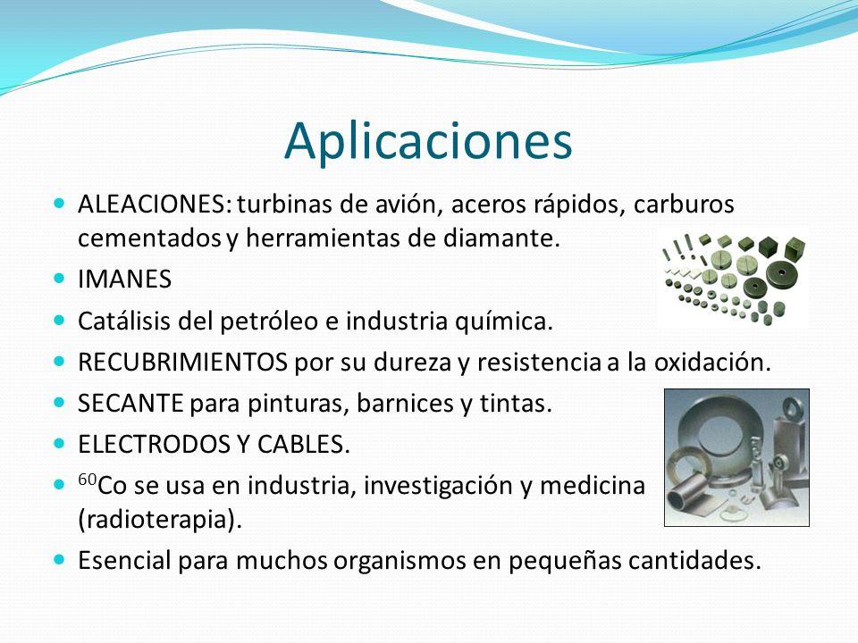 AplicacionesALEACIONES: turbinas de avión, aceros rápidos, carburos cementados y herramientas de diamante.