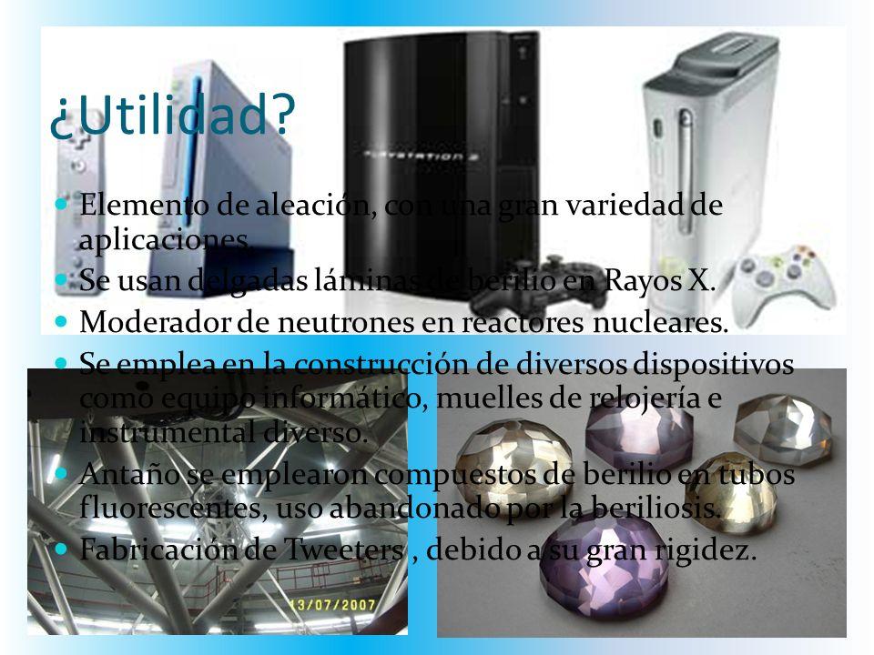 ¿Utilidad Elemento de aleación, con una gran variedad de aplicaciones. Se usan delgadas láminas de berilio en Rayos X.