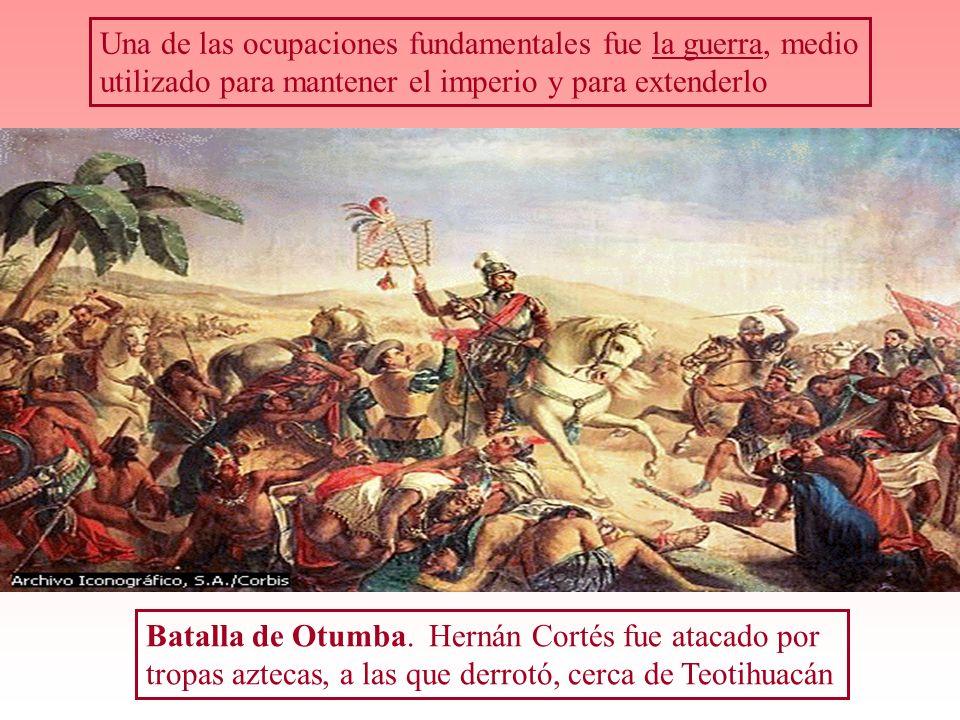 Una de las ocupaciones fundamentales fue la guerra, medio utilizado para mantener el imperio y para extenderlo