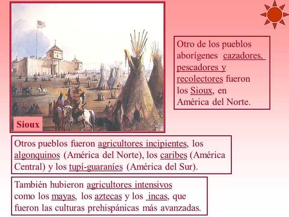 Otro de los pueblos aborígenes cazadores, pescadores y. recolectores fueron. los Sioux, en. América del Norte.