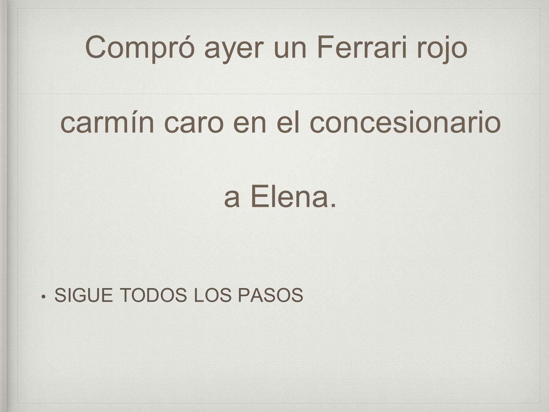 Compró ayer un Ferrari rojo carmín caro en el concesionario a Elena.
