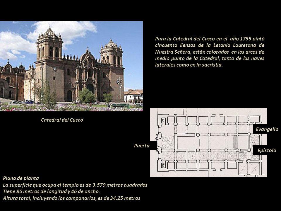 Para la Catedral del Cusco en el año 1755 pintó cincuenta lienzos de la Letanía Lauretana de Nuestra Señora, están colocados en los arcos de medio punto de la Catedral, tanto de las naves laterales como en la sacristía.