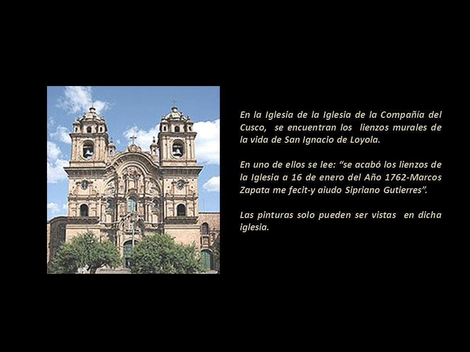 En la Iglesia de la Iglesia de la Compañía del Cusco, se encuentran los lienzos murales de la vida de San Ignacio de Loyola.