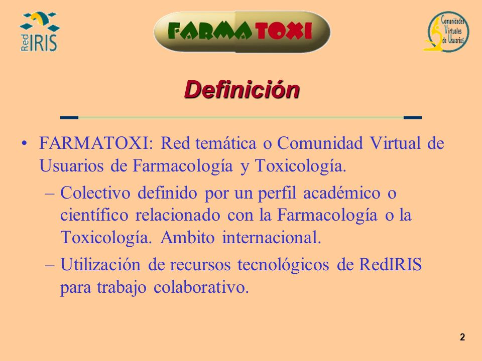DefiniciónFARMATOXI: Red temática o Comunidad Virtual de Usuarios de Farmacología y Toxicología.