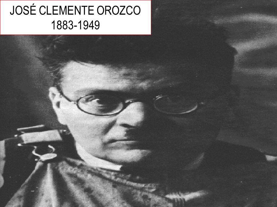 JOSÉ CLEMENTE OROZCO 1883-1949