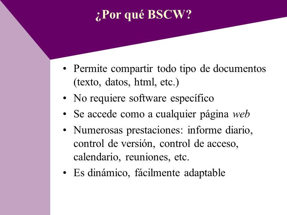 ¿Por qué BSCW Permite compartir todo tipo de documentos (texto, datos, html, etc.) No requiere software específico.
