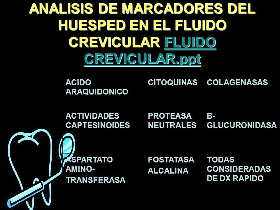 ANALISIS DE MARCADORES DEL HUESPED EN EL FLUIDO CREVICULAR FLUIDO CREVICULAR.ppt