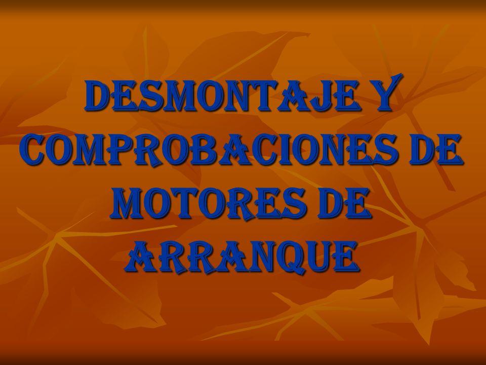 DESMONTAJE Y COMPROBACIONES DE MOTORES DE ARRANQUE