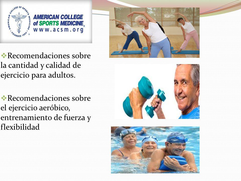 Recomendaciones sobre la cantidad y calidad de ejercicio para adultos.