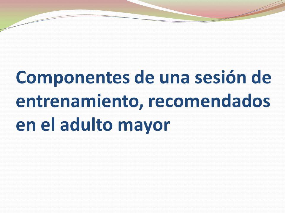 Componentes de una sesión de entrenamiento, recomendados en el adulto mayor