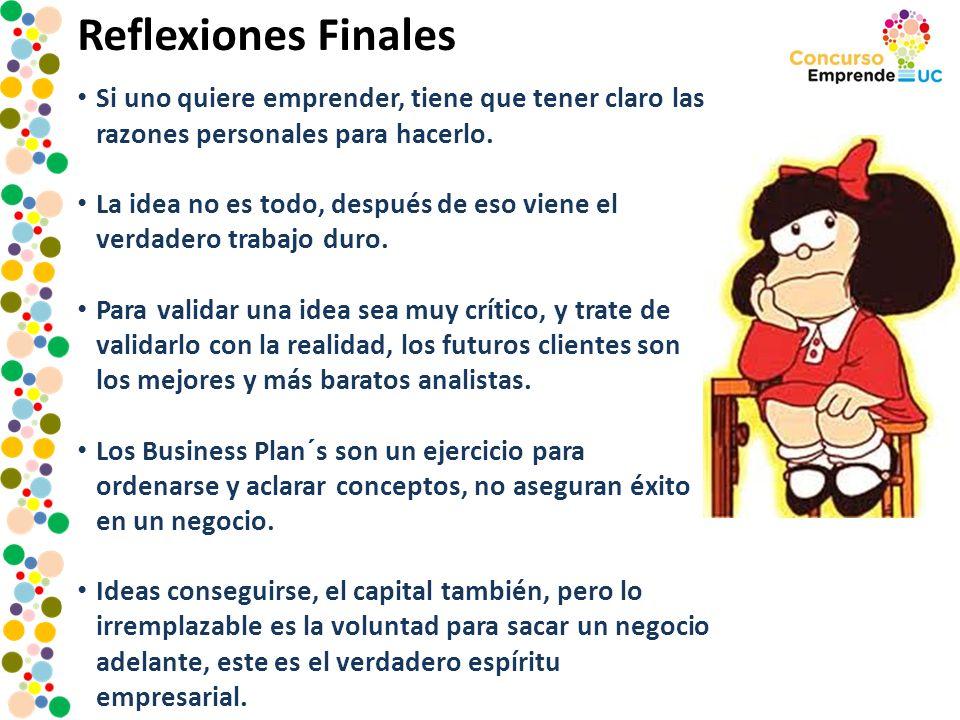Reflexiones Finales Si uno quiere emprender, tiene que tener claro las razones personales para hacerlo.