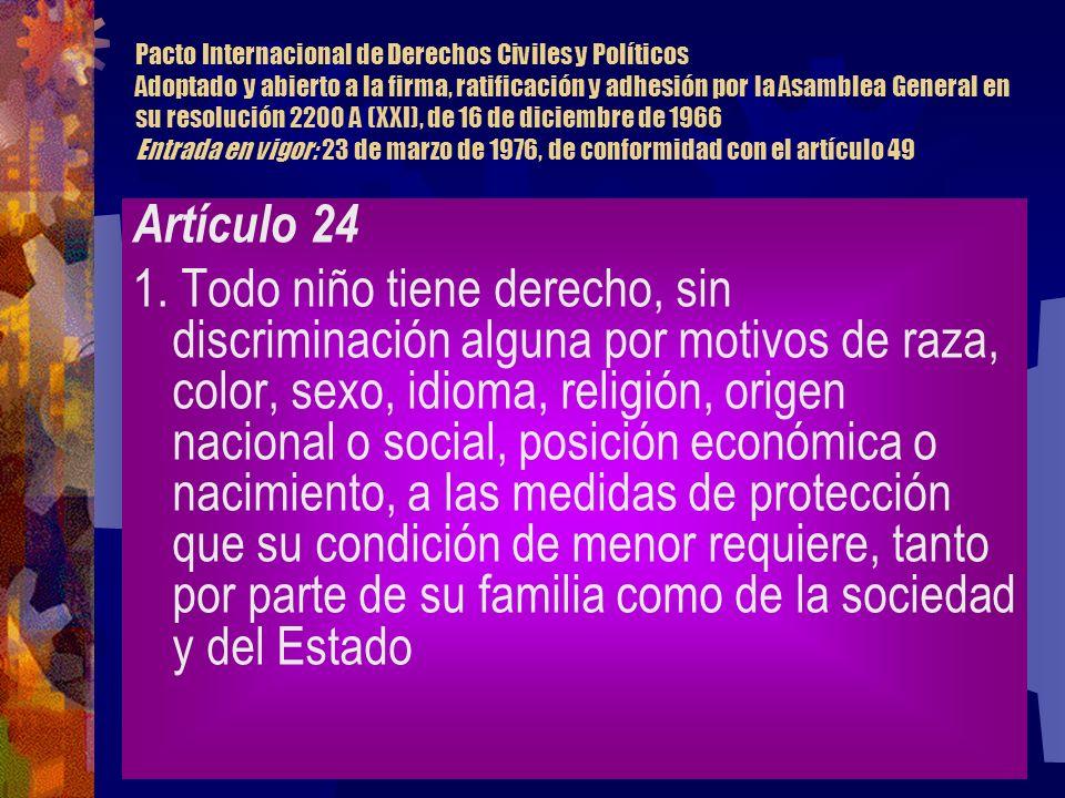 Pacto Internacional de Derechos Civiles y Políticos Adoptado y abierto a la firma, ratificación y adhesión por la Asamblea General en su resolución 2200 A (XXI), de 16 de diciembre de 1966 Entrada en vigor: 23 de marzo de 1976, de conformidad con el artículo 49