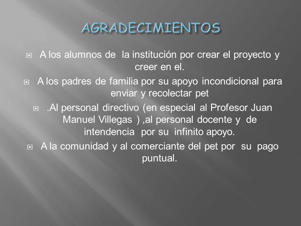AGRADECIMIENTOS A los alumnos de la institución por crear el proyecto y creer en el.