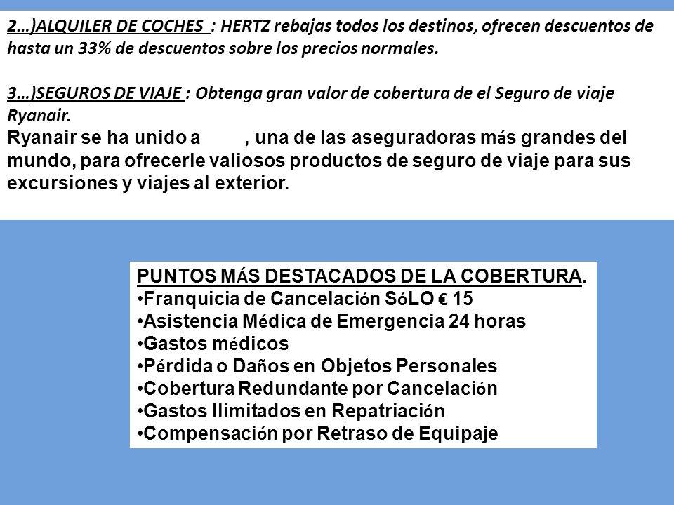 2…)ALQUILER DE COCHES : HERTZ rebajas todos los destinos, ofrecen descuentos de hasta un 33% de descuentos sobre los precios normales.