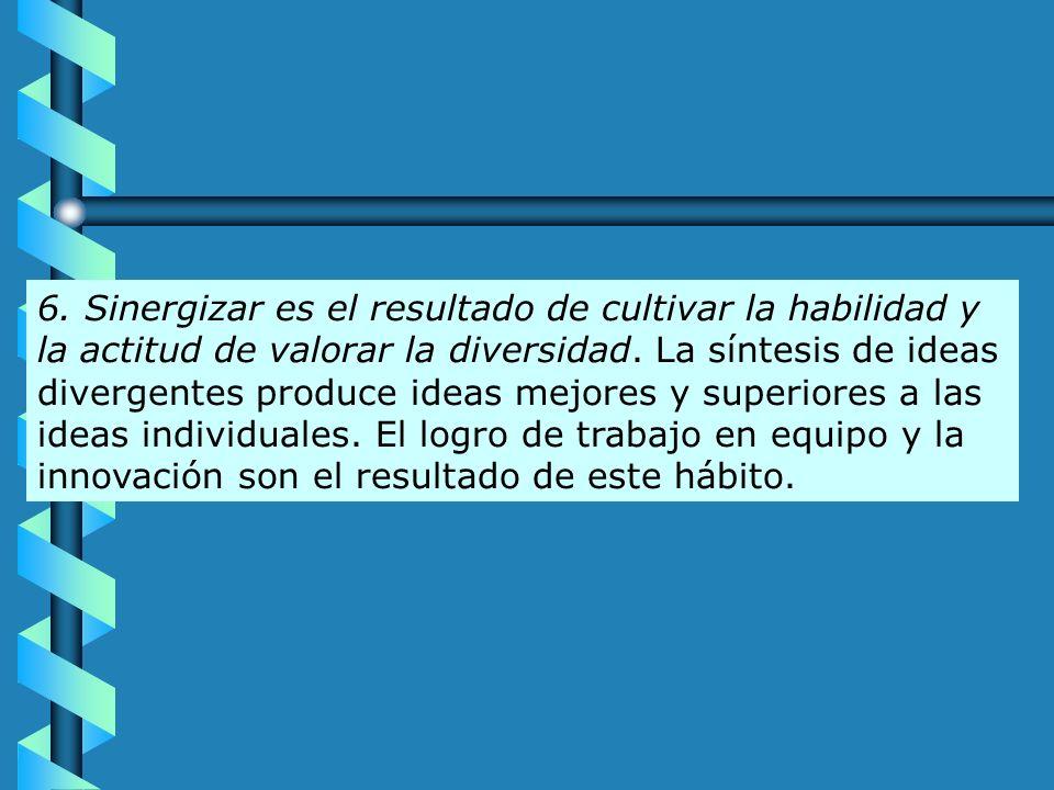 6. Sinergizar es el resultado de cultivar la habilidad y la actitud de valorar la diversidad.