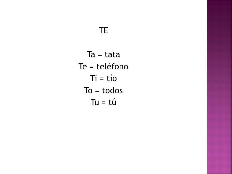TE Ta = tata Te = teléfono Ti = tío To = todos Tu = tú