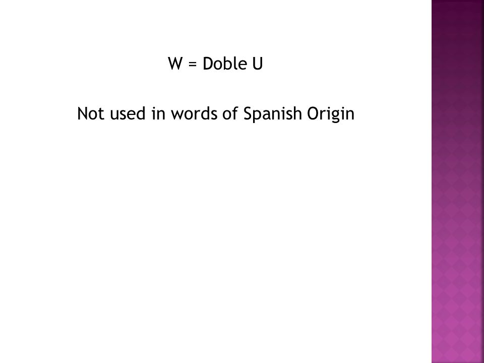 W = Doble U Not used in words of Spanish Origin