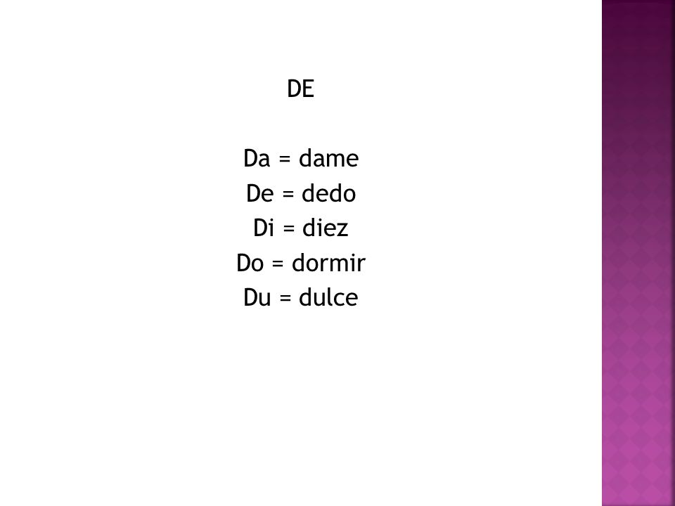 DE Da = dame De = dedo Di = diez Do = dormir Du = dulce