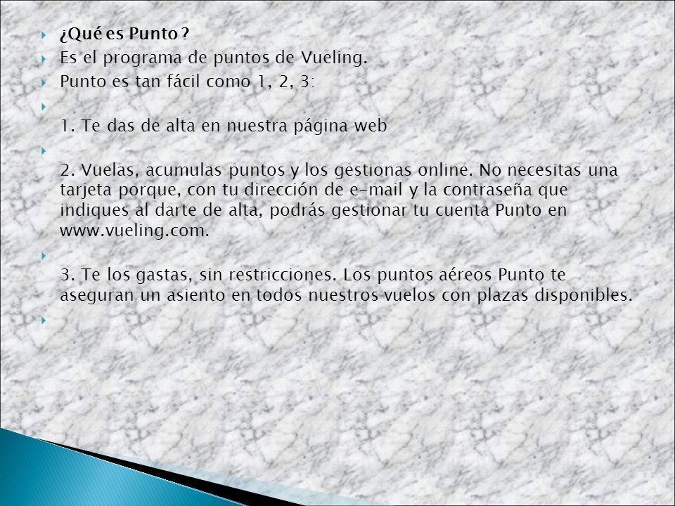 ¿Qué es Punto Es el programa de puntos de Vueling. Punto es tan fácil como 1, 2, 3: 1. Te das de alta en nuestra página web.