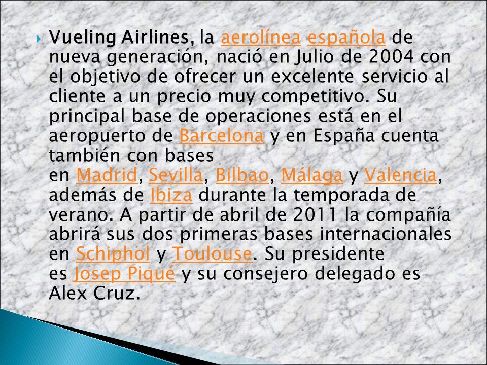 Vueling Airlines, la aerolínea española de nueva generación, nació en Julio de 2004 con el objetivo de ofrecer un excelente servicio al cliente a un precio muy competitivo.