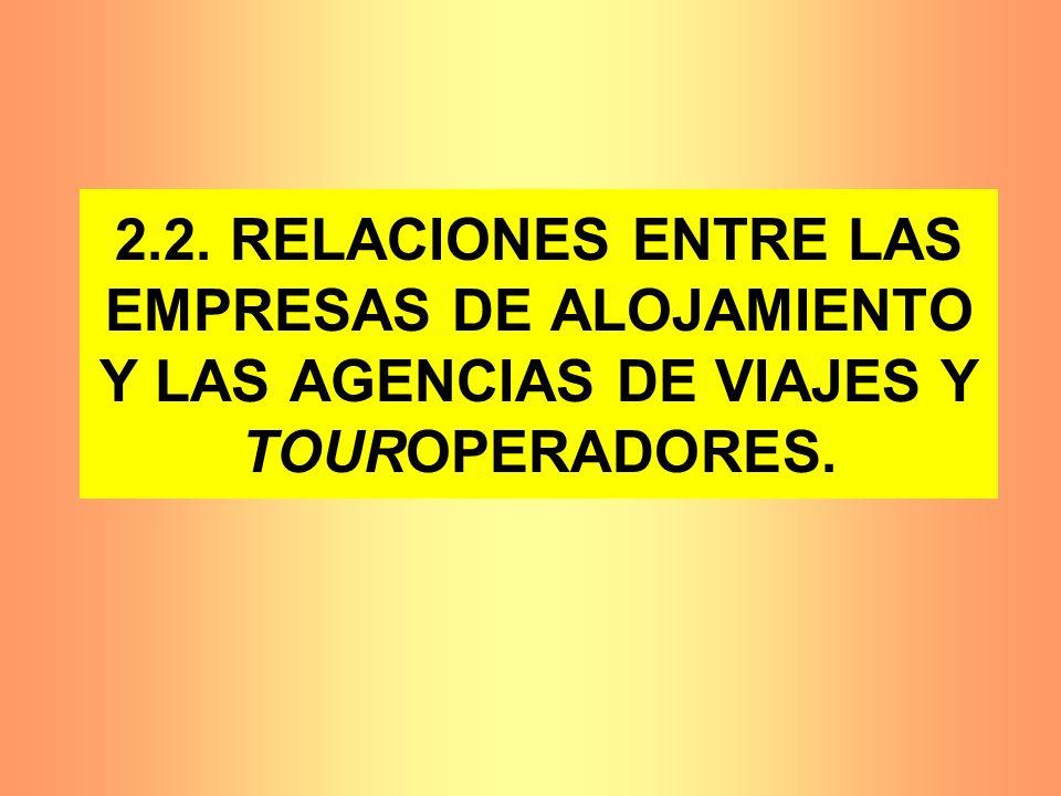 2.2. RELACIONES ENTRE LAS EMPRESAS DE ALOJAMIENTO Y LAS AGENCIAS DE VIAJES Y TOUROPERADORES.