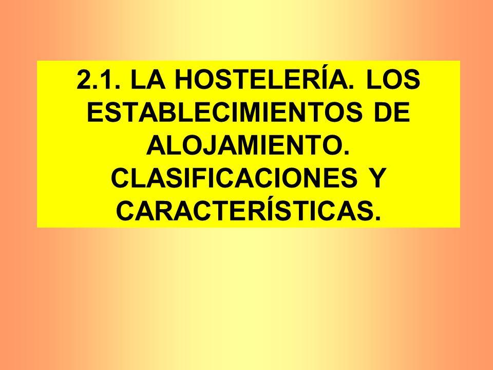 2. 1. LA HOSTELERÍA. LOS ESTABLECIMIENTOS DE ALOJAMIENTO