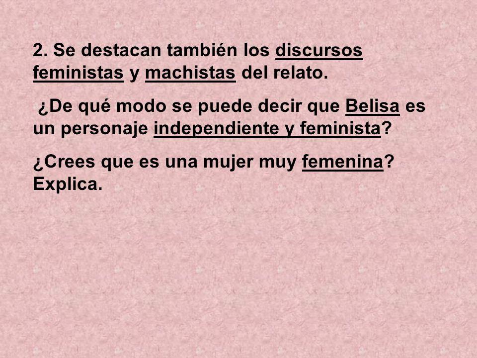 2. Se destacan también los discursos feministas y machistas del relato.