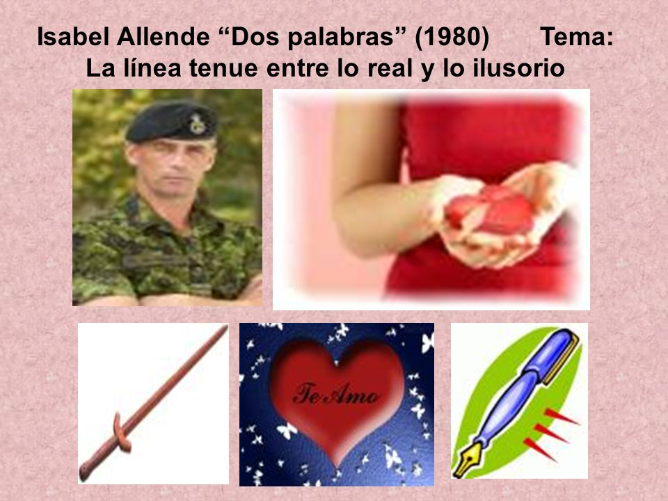 Isabel Allende Dos palabras (1980) Tema: La línea tenue entre lo real y lo ilusorio