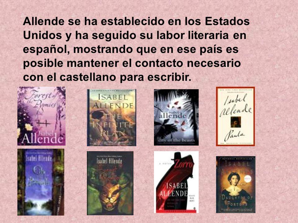 Allende se ha establecido en los Estados Unidos y ha seguido su labor literaria en español, mostrando que en ese país es posible mantener el contacto necesario con el castellano para escribir.