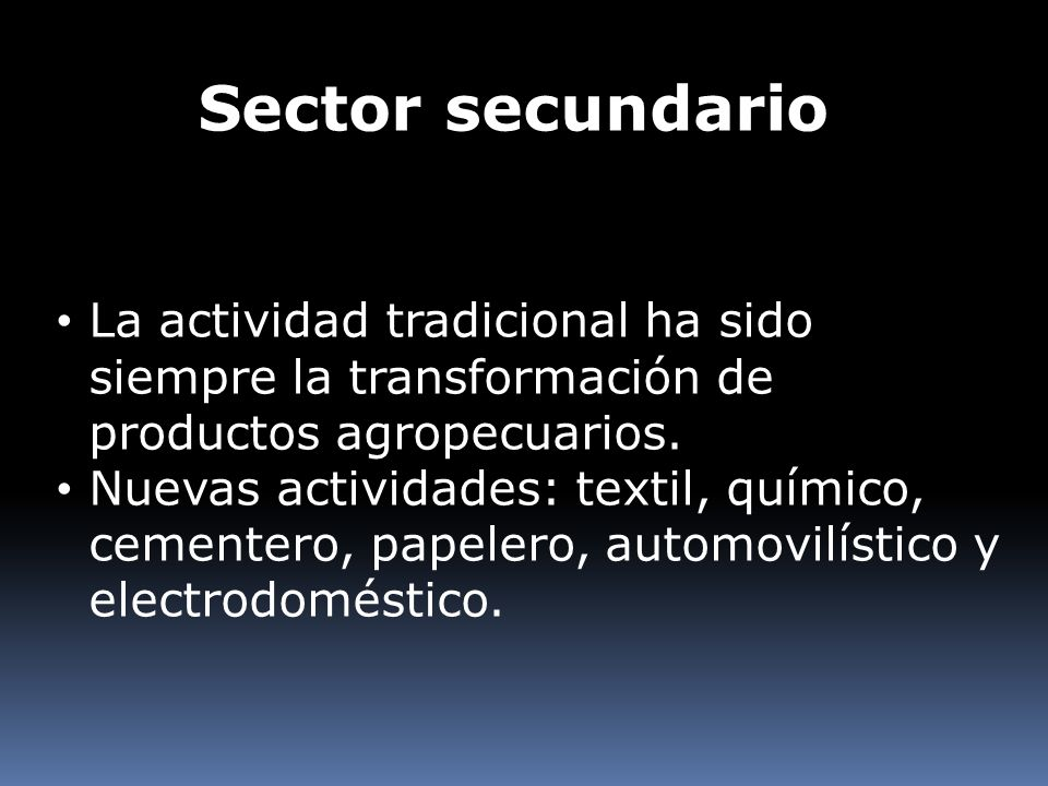 Sector secundario La actividad tradicional ha sido siempre la transformación de productos agropecuarios.