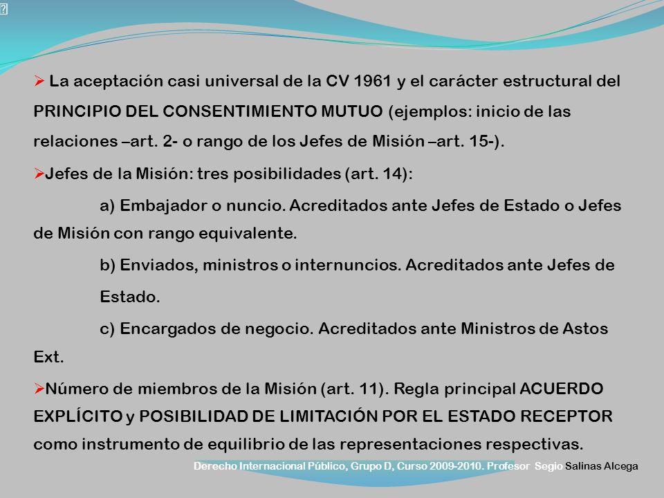 La aceptación casi universal de la CV 1961 y el carácter estructural del PRINCIPIO DEL CONSENTIMIENTO MUTUO (ejemplos: inicio de las relaciones –art. 2- o rango de los Jefes de Misión –art. 15-).