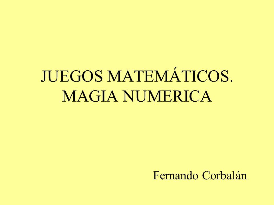 JUEGOS MATEMÁTICOS. MAGIA NUMERICA
