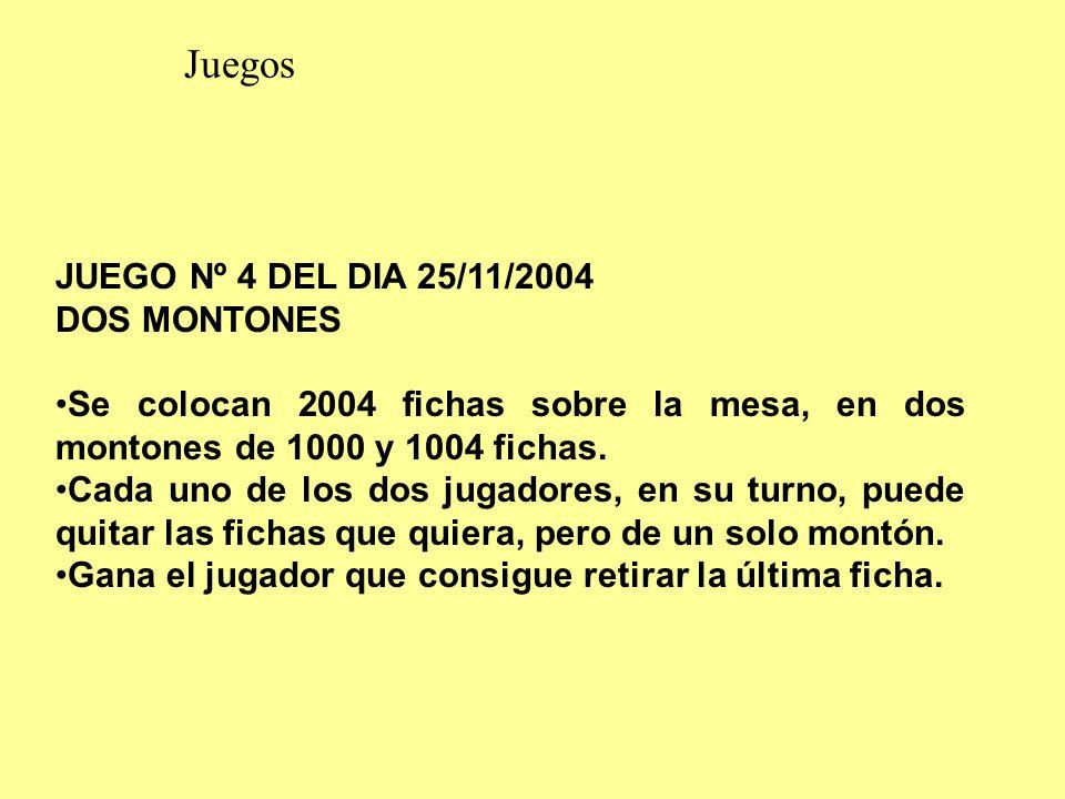 Juegos JUEGO Nº 4 DEL DIA 25/11/2004 DOS MONTONES