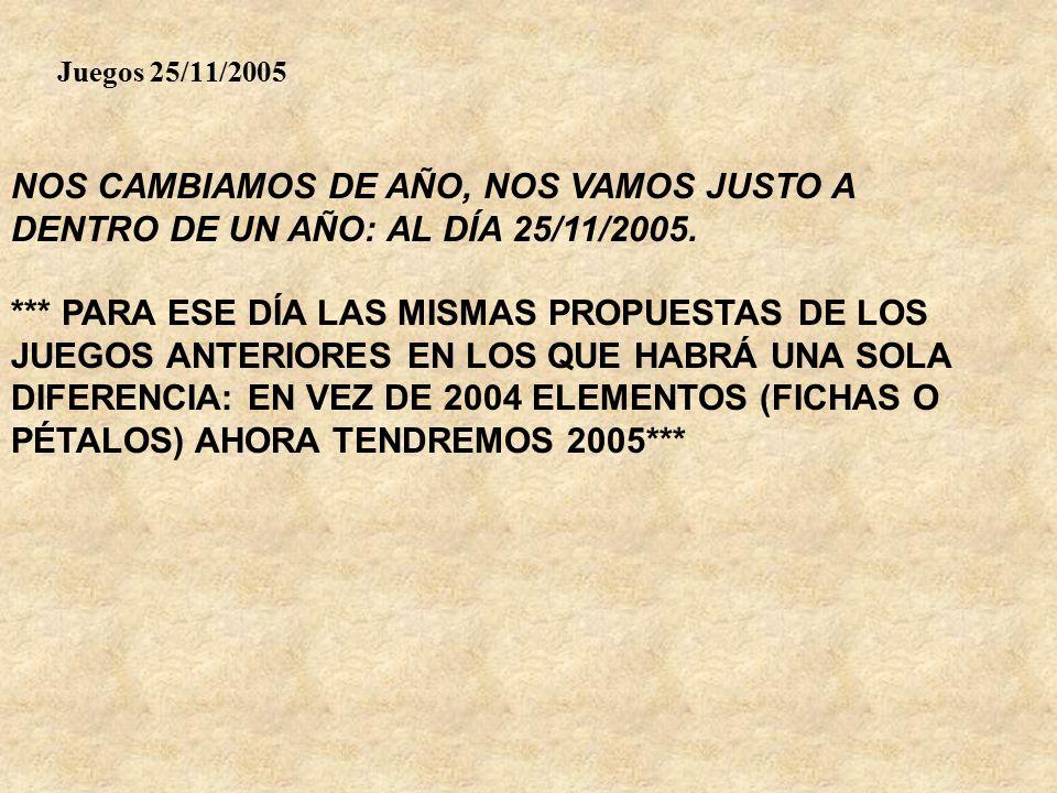Juegos 25/11/2005 NOS CAMBIAMOS DE AÑO, NOS VAMOS JUSTO A DENTRO DE UN AÑO: AL DÍA 25/11/2005.