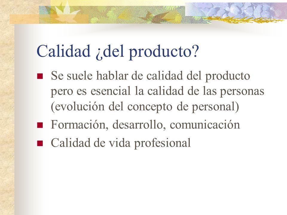 Calidad ¿del producto Se suele hablar de calidad del producto pero es esencial la calidad de las personas (evolución del concepto de personal)