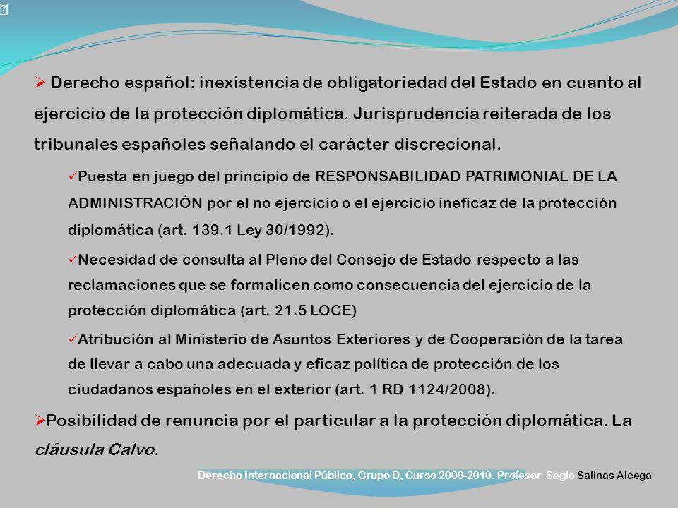 Derecho español: inexistencia de obligatoriedad del Estado en cuanto al ejercicio de la protección diplomática. Jurisprudencia reiterada de los tribunales españoles señalando el carácter discrecional.