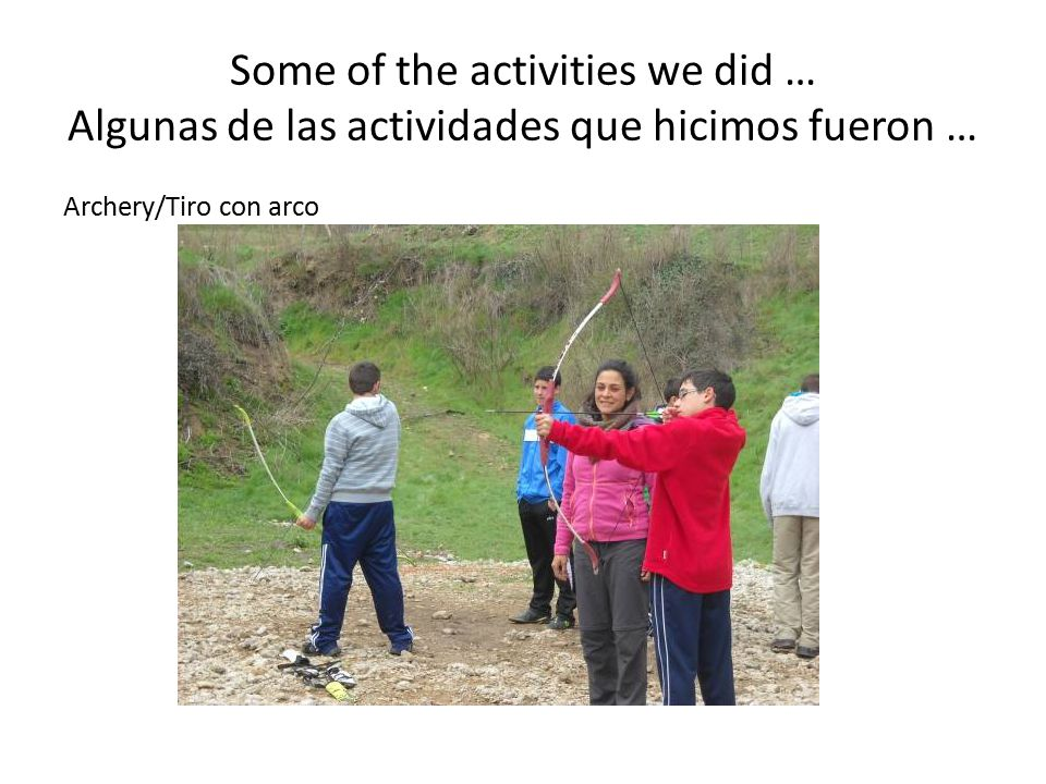 Some of the activities we did … Algunas de las actividades que hicimos fueron …