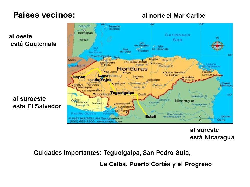 Países vecinos: al norte el Mar Caribe al oeste está Guatemala