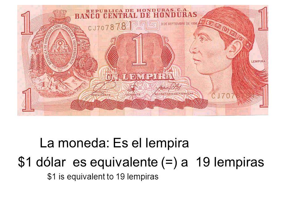 La moneda: Es el lempira $1 dólar es equivalente (=) a 19 lempiras