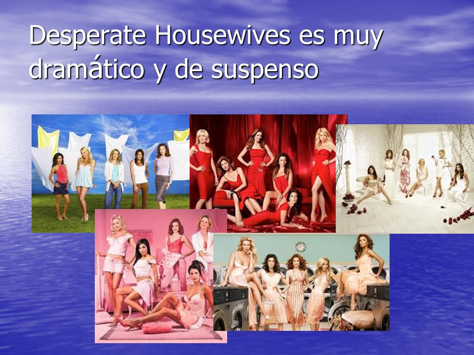 Desperate Housewives es muy dramático y de suspenso