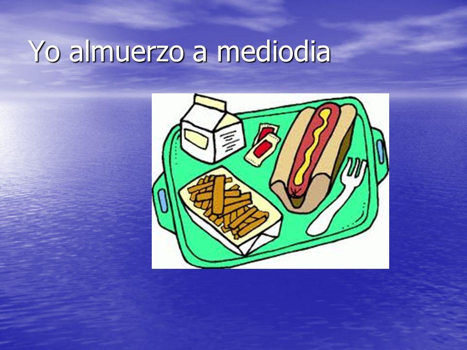Yo almuerzo a mediodia