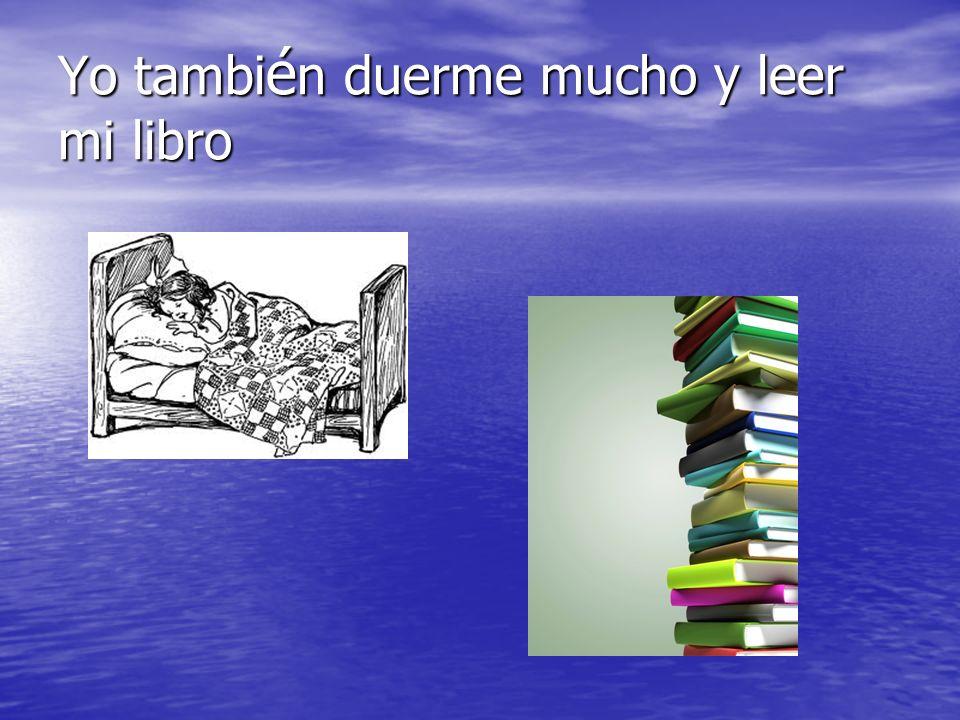 Yo también duerme mucho y leer mi libro